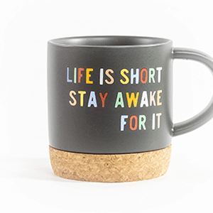 Life is short ceramic mug cork bottom gray front view