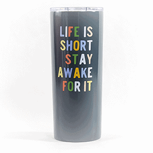 Life is short stay away for it tumbler 20oz front view