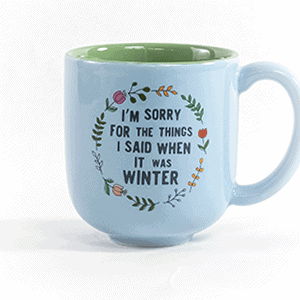 I'm sorry for the things I said when it was winter ceramic mug front view