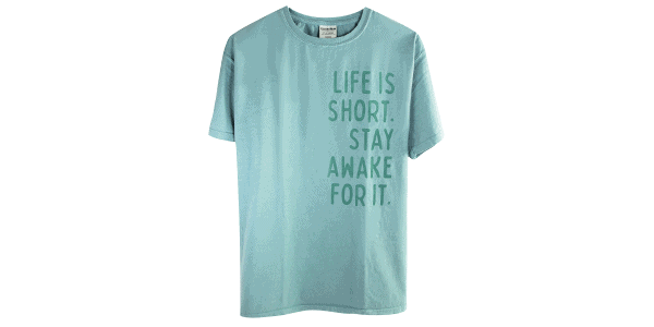 Life is short stay away for it Tee shirt green front view