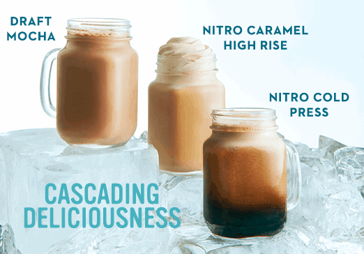 Cascading deliciousness - Draft mocha, nitro caramel high rise & nitro cold press
