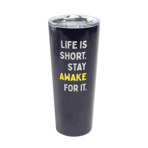 "Dark blue tumbler showing ""Life is short. Stay awake for it."" text"