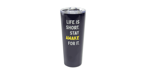 """Dark blue tumbler showing """"Life is short. Stay awake for it."""" text"""