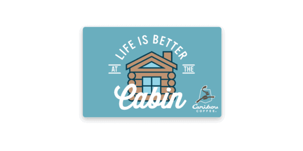 Life is better at the cabin Caribou Gift Card