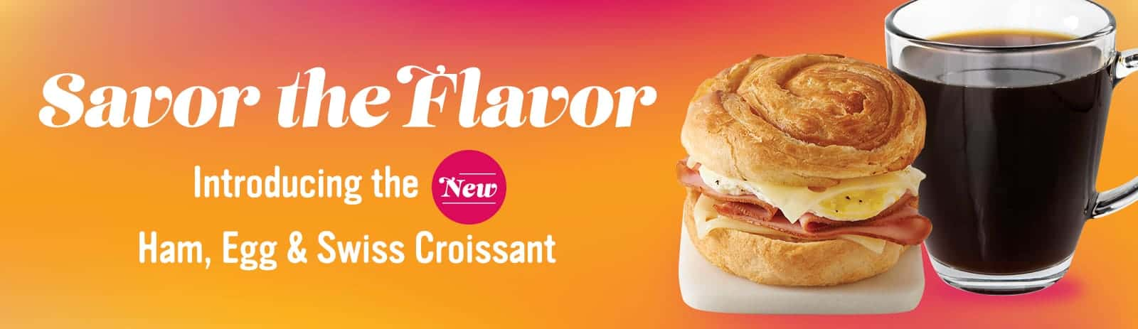 Savor the flavor with the new Ham, Egg, and Swiss Croissant